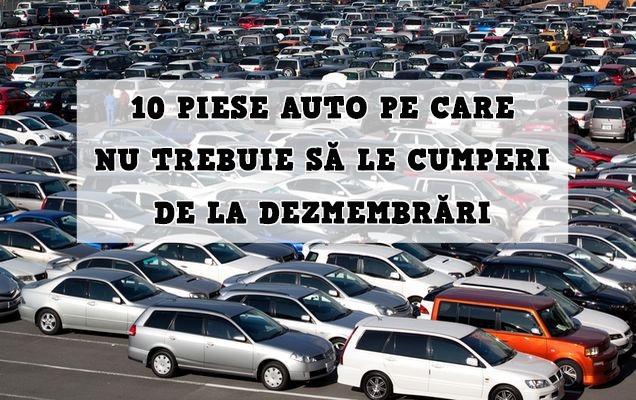 10 piese auto pe care să nu le cumperi niciodată de la dezmembrări